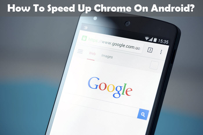 How To Speed Up Chrome On Android