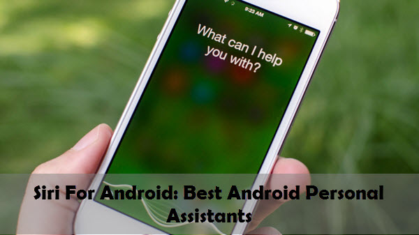 Siri For Android Best Android Personal Assistants